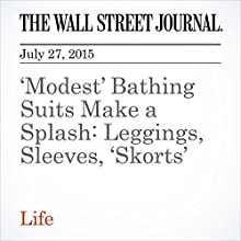 'Modest' Bathing Suits Make a Splash: Leggings, Sleeves, 'Skorts' (       UNABRIDGED) by Lucette Lagnado Narrated by Ken Borgers