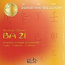 Astrologie Chinoise Ba Zi : Introduction à l'analyse de personnalité: 4 piliers - 5 éléments - 12 animaux | Livre audio Auteur(s) : Sandrine Besson Narrateur(s) : Sandrine Besson