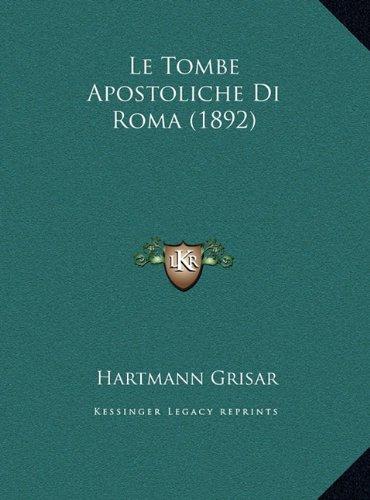 Le Tombe Apostoliche Di Roma (1892)