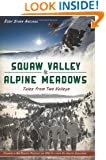 Squaw Valley & Alpine Meadows:: Tales from Two Valleys