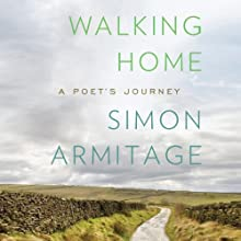 Walking Home: A Poet's Journey (       UNABRIDGED) by Simon Armitage Narrated by Graeme Malcolm