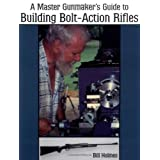 The Master Gunmaker's Guide To Building Bolt-action Rifles ~ Bill Holmes