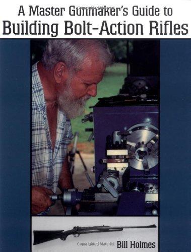 The Master Gunmaker's Guide To Building Bolt-action Rifles (Building 1911 compare prices)