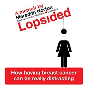 Lopsided: How Having Breast Cancer Can Be Really Distracting | [Meredith Norton]