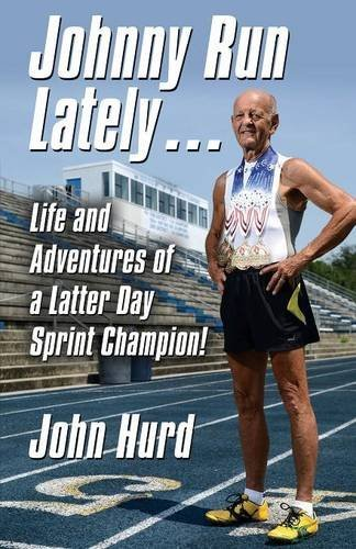 johnny-run-lately-the-life-and-adventures-of-a-latter-day-sprint-champion-by-john-hurd-2015-05-15