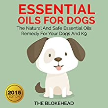 Essential Oils for Dogs: The Natural and Safe Essential Oils Remedy for Your Dogs (       UNABRIDGED) by The Blokehead Narrated by Kirk Hanley