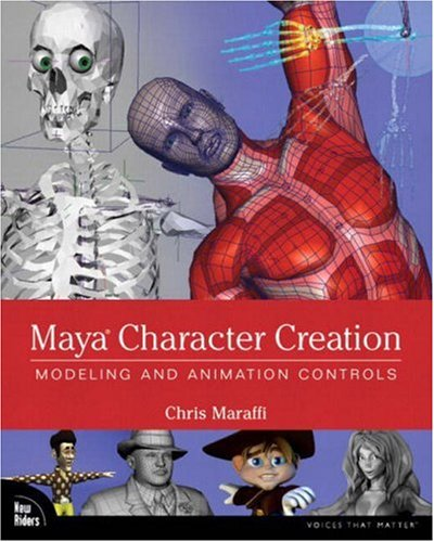 Maya Character Creation: Modeling and Animation Controls, Chris Maraffi