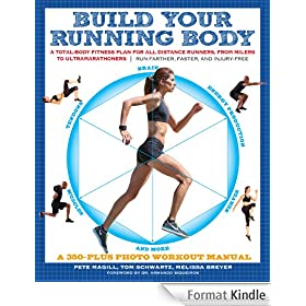 Build Your Running Body: A Total-Body Fitness Plan for All Distance Runners, from Milers to Ultramarathoners-Run Farther, Faster, and Injury-Free (English Edition)