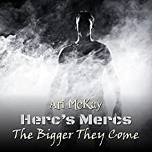 Herc's Mercs: The Bigger They Come (       UNABRIDGED) by Ari McKay Narrated by JP Handler