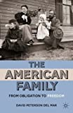img - for The American Family: From Obligation to Freedom by David Peterson del Mar (2011-10-15) book / textbook / text book