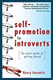Self-Promotion for Introverts: The Quiet Guide to Getting Ahead (Edition 1) by Ancowitz, Nancy [Paperback(2009£©]