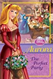 img - for Disney Princess Aurora: The Perfect Party (Disney Princess Chapter Book: Series #1) book / textbook / text book