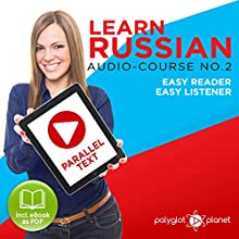 Learn Russian - Easy Reader - Easy Listener - Parallel Text Audio Course No. 2 Audiobook by  Polyglot Planet Narrated by Paul Vassiliev, Christopher Tester