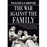 The War Against the Family: A Parent Speaks Out on the Political, Economic, and Social Policies That Threaten Us Allby William D. Gairdner