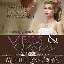 Veils and Vows: Reconciled and Redeemed, Book 3 Audiobook by Michelle Lynn Brown Narrated by Leonor A Woodworth