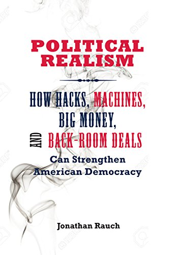 Political Realism: How Hacks, Machines, Big Money, and Back-Room Deals Can Strengthen American Democracy (Political Machine compare prices)
