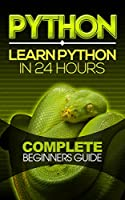 Python: Learn Python in 24 Hours: Complete Beginners Guide Front Cover