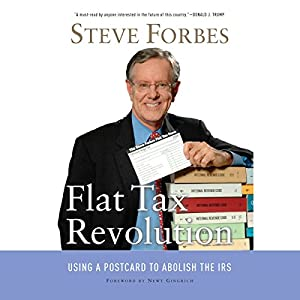 Flat Tax Revolution: Using a Postcard to Abolish the IRS | [Steve Forbes]