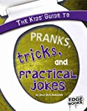 The Kids Guide to Pranks, Tricks, and Practical Jokes (Edge Books)