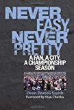 Never Easy, Never Pretty: A Fan, A City, A Championship Season