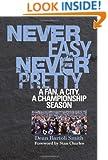 Never Easy, Never Pretty: A Fan, A City, A Championship Season
