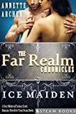 Ice Maiden - A Sexy Medieval Fantasy Erotic Romance Novelette From Steam Books (The Far Realm Chronicles Book 6)