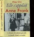 echange, troc Miep Gies, Anne Damour, Alison Leslie Gold - Elle s'appelait Anne Frank : L'histoire de la femme qui aida la famille Frank à se cacher