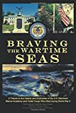 Braving the Wartime Seas: A Tribute to the Cadets and Graduates of the U.S. Merchant Marine Academy and Cadet Corps Who Died During World War II