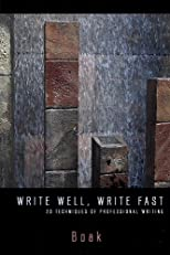 WRITE WELL, WRITE FAST: Twenty Techniques of Professional Writing