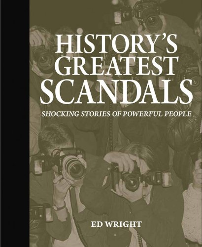 History's Greatest Scandals: Shocking Stories of Powerful People