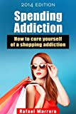 Spending Addiction: How to cure yourself of a shopping addiction (Addiction cures series Book 1)