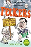 Feckers: 50 People Who Fecked Up Ireland