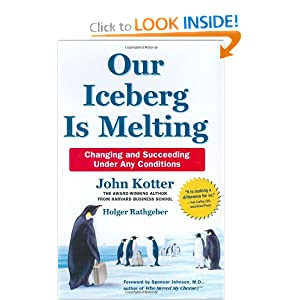 Our Iceberg Is Melting: Changing And Succeeding Under Any Conditions (Kotter, Our Iceberg Is Melting)