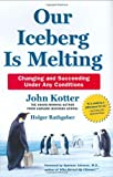img - for Our Iceberg Is Melting: Changing and Succeeding Under Any Conditions (Kotter, Our Iceberg is Melting) book / textbook / text book