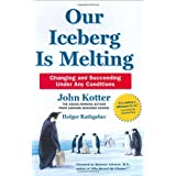 Our Iceberg Is Melting: Changing and Succeeding Under Any Conditions (Kotter, Our Iceberg is Melting) ~ John P. Kotter