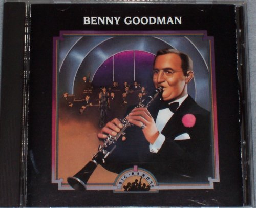 Big Bands Benny Goodman by Benny Goodman, Ella Fitzgerald and Helen Ward