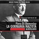 Breve storia del Terzo Reich vol.1: La Germania Nazista: [Short History of Third Reich vol. 1: Nazi Germany] | Piero Di Domenico