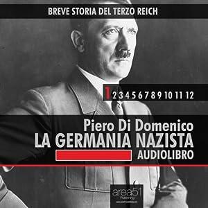 Breve storia del Terzo Reich vol.1: La Germania Nazista: [Short History of Third Reich vol. 1: Nazi Germany] | [Piero Di Domenico]