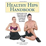 Healthy Hips Handbook: Exercises for Treating and Preventing Common Hip Joint Injuriesby Karl Knopf