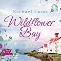 Wildflower Bay Audiobook by Rachael Lucas Narrated by Angela Ness