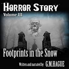 Horror Story: Volume III: Footprints in the Snow Audiobook by G.M. Hague Narrated by G.M. Hague