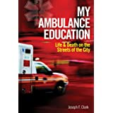 My Ambulance Education: Life and Death on the Streets of the Cityby Joseph Clark