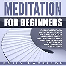 Meditation for Beginners: Quick and Easy Meditations for Deep Relaxation and Increased Mindfulness with Guided Imagery and Simple Mindfulness Exercises   Livre audio Auteur(s) : Emily Harrison Narrateur(s) :  SereneDream Studios