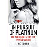 In Pursuit of Platinum: The Shocking Secret of World War IIdi Vic Robbie
