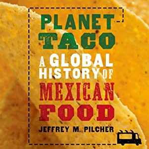 Planet Taco: A Global History of Mexican Food | [Jeffrey M. Pilcher]