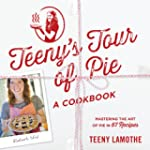 Teeny's Tour of Pie: A Cookbook
