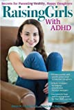 img - for By James W. Forgan Ph.D. Raising Girls with ADHD: Secrets for Parenting Healthy, Happy Daughters book / textbook / text book
