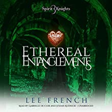 Ethereal Entanglements: The Spirit Knights Series, Book 3 Audiobook by Lee French Narrated by Gabrielle de Cuir, Stefan Rudnicki