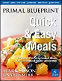 img - for Primal Blueprint Quick and Easy Meals: Delicious, Primal-Approved Meals You Can Make in Under 30 Minutes [ PRIMAL BLUEPRINT QUICK AND EASY MEALS: DELICIOUS, PRIMAL-APPROVED MEALS YOU CAN MAKE IN UNDER 30 MINUTES ] by Sisson, Mark ( Author ) on Mar, 25, 2011 Hardcover book / textbook / text book