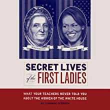 Secret Lives of the First Ladies: What Your Teachers Never Told you About the Women of The White House (       UNABRIDGED) by Cormac O'Brien Narrated by Teresa DeBerry